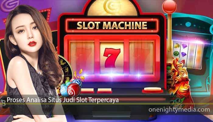 Proses Analisa Situs Judi Slot Terpercaya